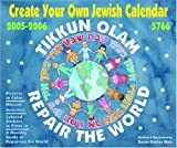 Create Your Own Jewish Calendar 2005-2006, 5766: Tikkun Olam: Repair the World