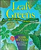 Leafy Greens: An A-to-Z Guide to 30 Types of Greens Plus More Than 120 Delicious Recipes (1118093879) by Bittman, Mark