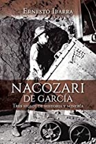 Nacozari de Garcia: Tres Siglos de Historia y Mineria (Spanish Edition)