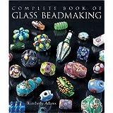 The Complete Book of Glass Beadmaking ~ Kimberley Adams