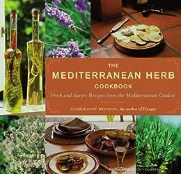 The Mediterranean Herb Cookbook: Fresh and Savory Recipes from the Mediterranean Garden