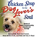 Chicken Soup for the Dog Lover's Soul: Stories of Canine Companionship, Comedy and Courage (       UNABRIDGED) by Jack Canfield, Mark Victor Hansen Narrated by Megan Hayes