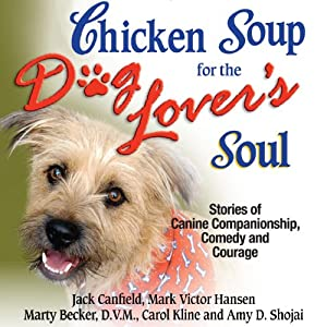 Chicken Soup for the Dog Lover's Soul: Stories of Canine Companionship, Comedy and Courage | [Jack Canfield, Mark Victor Hansen]