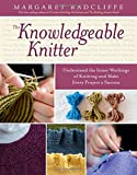 The Knowledgeable Knitter: From Planning Your Project to Fitting and Finishing, All You Need to Know to Unlock Your Knitting Potential (1612120407) by Radcliffe, Margaret