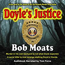Doyle's Justice: Arthur Doyle, P.I. Series, Book 2 (       UNABRIDGED) by Bob Moats Narrated by Tom Force