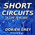 Short Circuits: A Life in Blogs, Volume I Audiobook by Dorien Grey Narrated by Scott W. Kirby
