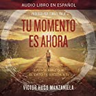 Tu Momento Es Ahora [Your Moment Is Now]: 3 Pasos para que el Éxito Te Suceda a Ti [3 Steps for Success to Happen to You] Audiobook by Victor Hugo Manzanilla Narrated by To Be Announced