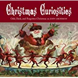 Christmas Curiosities: Odd, Dark, and Forgotten Christmas