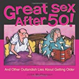 Great Sex After 50!: And Other Outlandish Lies about Getting Older (0740771167) by McPherson, John