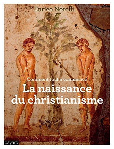 Comment tout a commencé ? : la naissance du christianisme