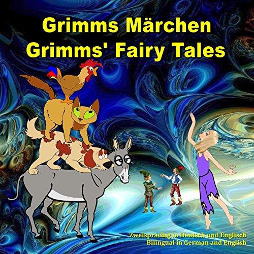 Grimms Märchen, Zweisprachig in Deutsch und Englisch. Grimms' Fairy Tales, Bilingual in German and English: Dual Language Illustrated Book for Children (German and English Edition) (German Edition)