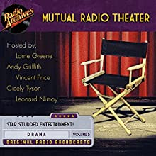 Mutual Radio Theater, Volume 5 Radio/TV Program by  Mutual Broadcasting System Narrated by Andy Griffith, Lorne Green, Vincent Price, Cicely Tyson, Richard Widmark