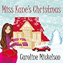 Miss Kane's Christmas: A Christmas Romantic Comedy Audiobook by Caroline Mickelson Narrated by Carly Robins