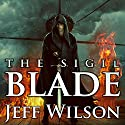 The Sigil Blade: Archon Sigil Trilogy Series #1 (       UNABRIDGED) by Jeff Wilson Narrated by Jeffrey Kafer