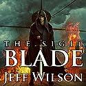 The Sigil Blade: Archon Sigil Trilogy Series #1 Hörbuch von Jeff Wilson Gesprochen von: Jeffrey Kafer