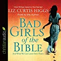 Bad Girls of the Bible: And What We Can Learn from Them Audiobook by Liz Curtis Higgs Narrated by Liz Curtis Higgs