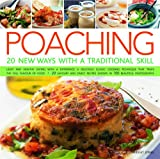Bridget Jones Poaching: 20 New Ways with a Traditional Skill - Light and Healthy Eating with a Difference - A Delicious Classic Cooking Technique That Traps the ... ... Recipes Shown in 100 Beautiful Photographs
