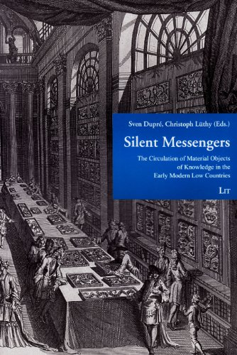 Silent Messengers: The Circulation of Material Objects of Knowledge in the Early Modern Low Countries (Low Countries Stu
