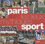 echange, troc François Thomazeau - Paris, les lieux mythiques du sport