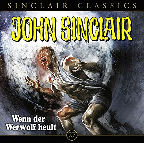 John Sinclair Classics - Folge 27: Wenn der Werwolf heult. Hörspiel. (Geisterjäger John Sinclair - Classics, Band 27)