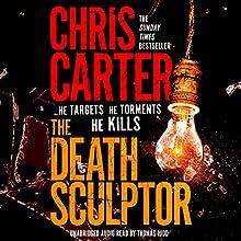 The Death Sculptor | Livre audio Auteur(s) : Chris Carter Narrateur(s) : Thomas Judd