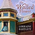 The Walled Flower: Victoria Square Mystery, Book 2 (       UNABRIDGED) by Lorraine Bartlett Narrated by Jorjeana Marie