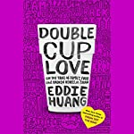 Double Cup Love: On the Trail of Family, Food, and Broken Hearts in China | Eddie Huang