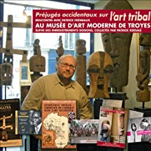 Préjugés occidentaux sur l'art tribal Discours Auteur(s) : Patrick Frémeaux Narrateur(s) : Patrick Frémeaux