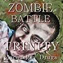 Zombie Battle: Trinity (       UNABRIDGED) by Jacqueline Druga Narrated by Andrew B. Wehrlen