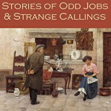 Stories of Odd Jobs and Strange Callings | Livre audio Auteur(s) : H. G. Wells, Arthur Morrison, Richard Middleton, R. Austin Freeman, Beatrice Harraden, Stella Benson, John Galsworthy Narrateur(s) : Cathy Dobson