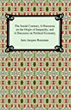 The Social Contract, A Discourse on the Origin of Inequality, and A Discourse on Political Economy (1420926977) by Jean-Jacques Rousseau