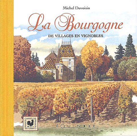 """""""la Bourgogne ; de villages en vignobles"""", Michel Duvoisin"""