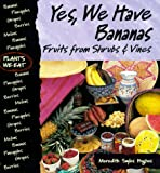 Yes, We Have Bananas!: Fruits from Shrubs and Vines (Plants We Eat)