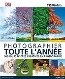 Photo du livre Photographier toute l'ann�e: 365 jours d'id�es cr�atives en photographie