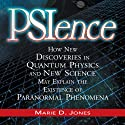 PSIence: How New Discoveries in Quantum Physics and New Science May Explain the Existence of Paranormal Phenomena (       UNABRIDGED) by Marie Jones Narrated by Dan Bernard