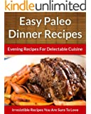 Paleo Dinner Recipes - Evening Recipes For Delectable Cuisine (The Easy Recipe Book 45) (English Edition)