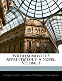 Wilhelm Meisters Apprenticeship: A Novel, Volume 1