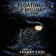 Floating, Brilliant, Gone Audiobook by Franny Choi Narrated by Franny Choi