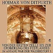 Von der ersten Zelle bis zur Eroberung des Festlandes (Im Anfang war der Wasserstoff 3) | Hoimar von Ditfurth