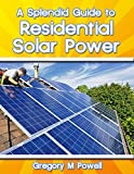 A Splendid Guide to Residential Solar Power