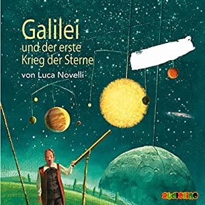 Galilei und der erste Krieg der Sterne Hörbuch