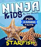 Fun Learning Facts About Starfish: Illustrated Fun Learning For Kids (Ninja Kids Book 1)