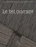 echange, troc Françoise Bergaglia, Hermine Cléret - Le bel ouvrage : Récits et portraits d'artisans