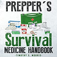 Prepper's Survival Medicine Handbook: The Ultimate Prepper's Guide to Preparing Emergency First Aid and Survival Medicine for You and Your Family (       UNABRIDGED) by Timothy S. Morris Narrated by David A. Conatser