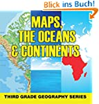 Maps, the Oceans & Continents : Third...