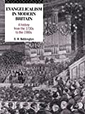 Evangelicalism in Modern Britain: A History from the 1730s to the 1980s