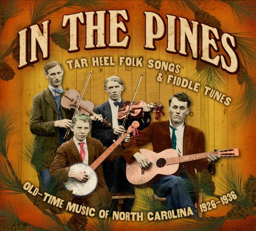 In The Pines: Tar Heel Folk Songs &amp; Fiddle Tunes: Old-Time Music Of North Carolina... by Dock Walsh,&#32;Clarence Greene,&#32;Ernest Stoneman,&#32;Charlie Poole and Dixon Brothers