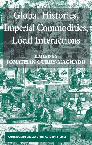Global Histories, Imperial Commodities, Local Interactions (Cambridge Imperial and Post-Colonial Studies Series)
