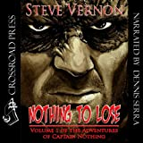 Nothing to Lose: The Adventures of Captain Nothing ~ Steve Vernon