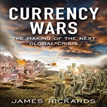 Currency Wars: The Making of the Next Global Crises (       UNABRIDGED) by James Rickards Narrated by Walter Dixon